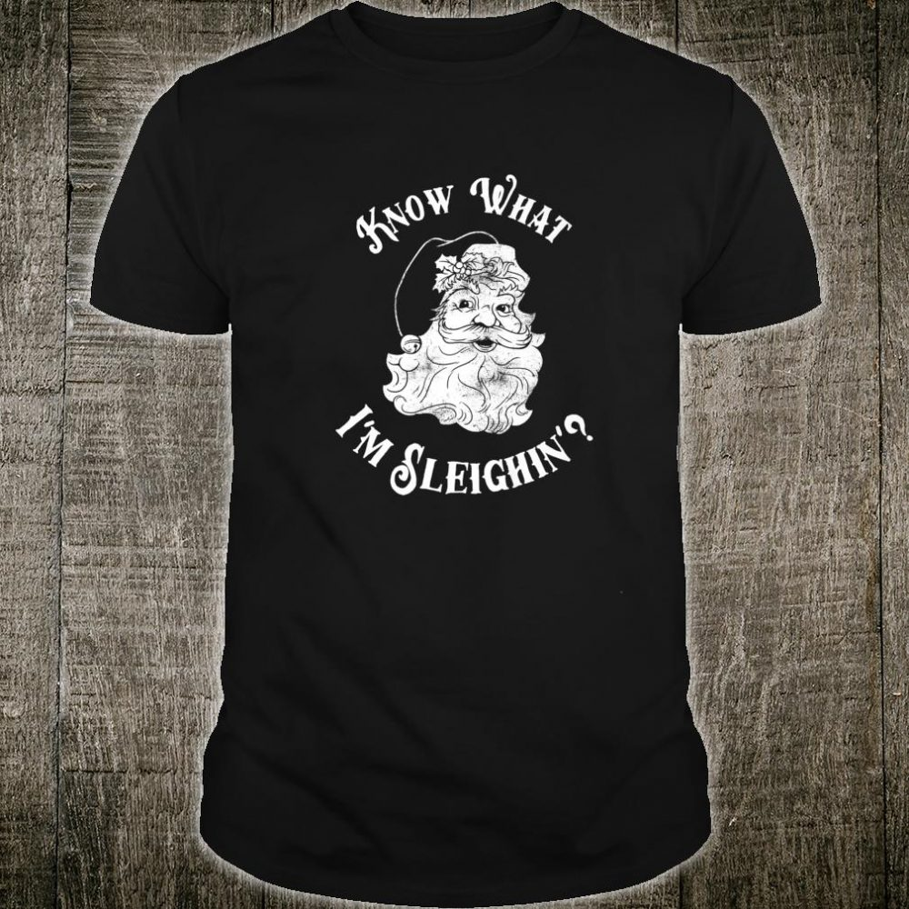 Know What I'm Sleighin' Christmas Santa Shirt