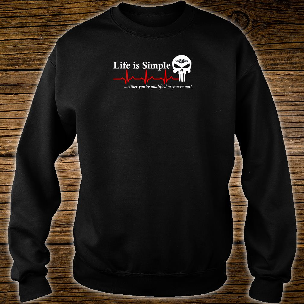 Life is simple either you're qualified or you're not shirt sweater