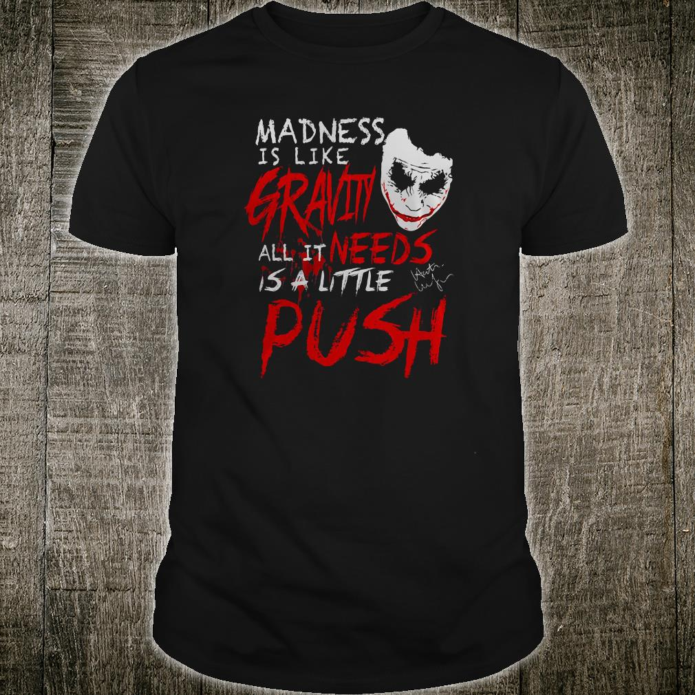Madness is like gravity needs all it is a little push shirt