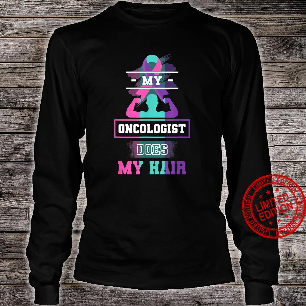 My Oncologist Does My Hair Thyroid Cancer Chemo Humor Shirt long sleeved