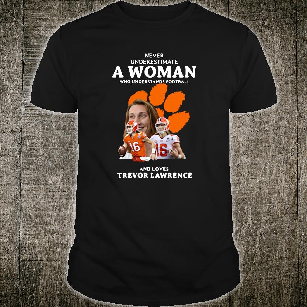 Never underestimate a woman who loves Trevor Lawrence shirt