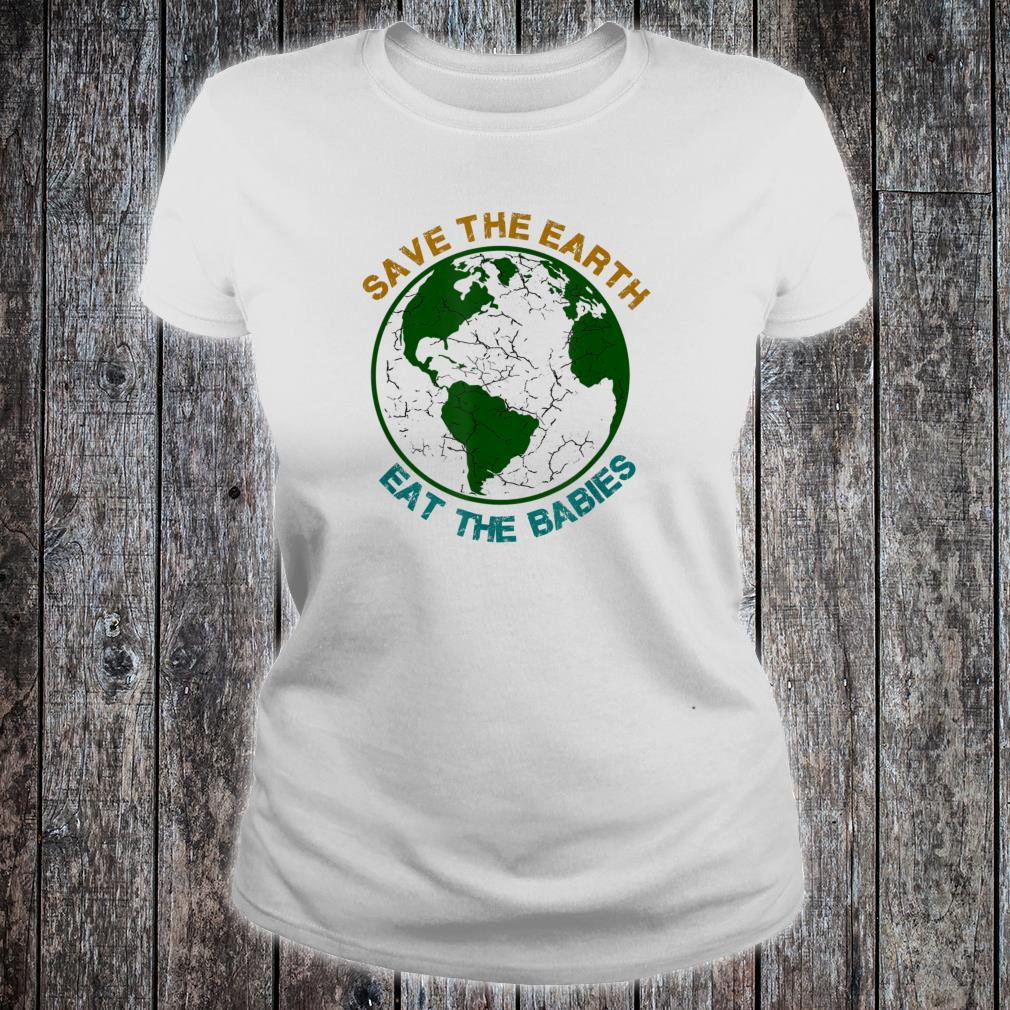Save The EarthEat The Babies Shirt ladies tee