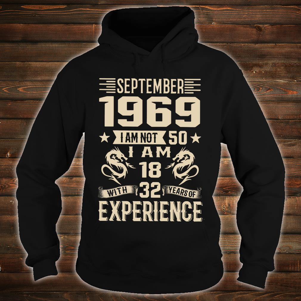 September 1969 I am not 50 I am 18 with 32 years of experience shirt hoodie