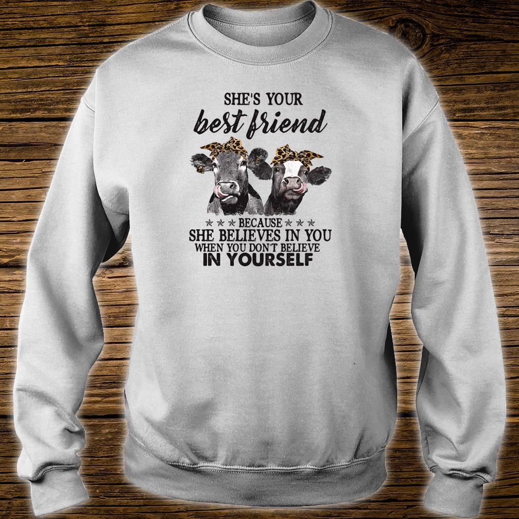 She's your best friend because she believes in you when you don't believe in yourself shirt sweater