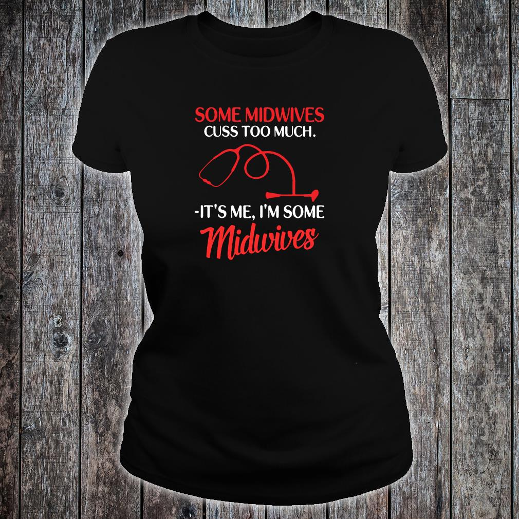 Some midwives cuss too much it's me i'm some midwives shirt ladies tee