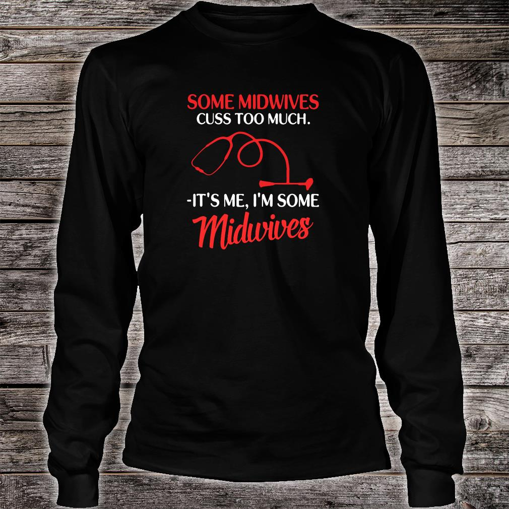 Some midwives cuss too much it's me i'm some midwives shirt long sleeved