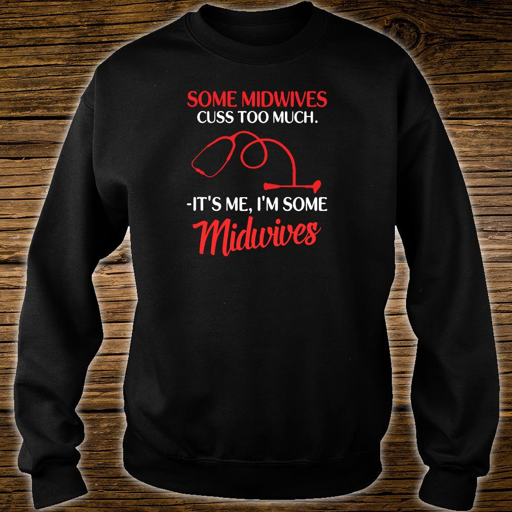 Some midwives cuss too much it's me i'm some midwives shirt sweater