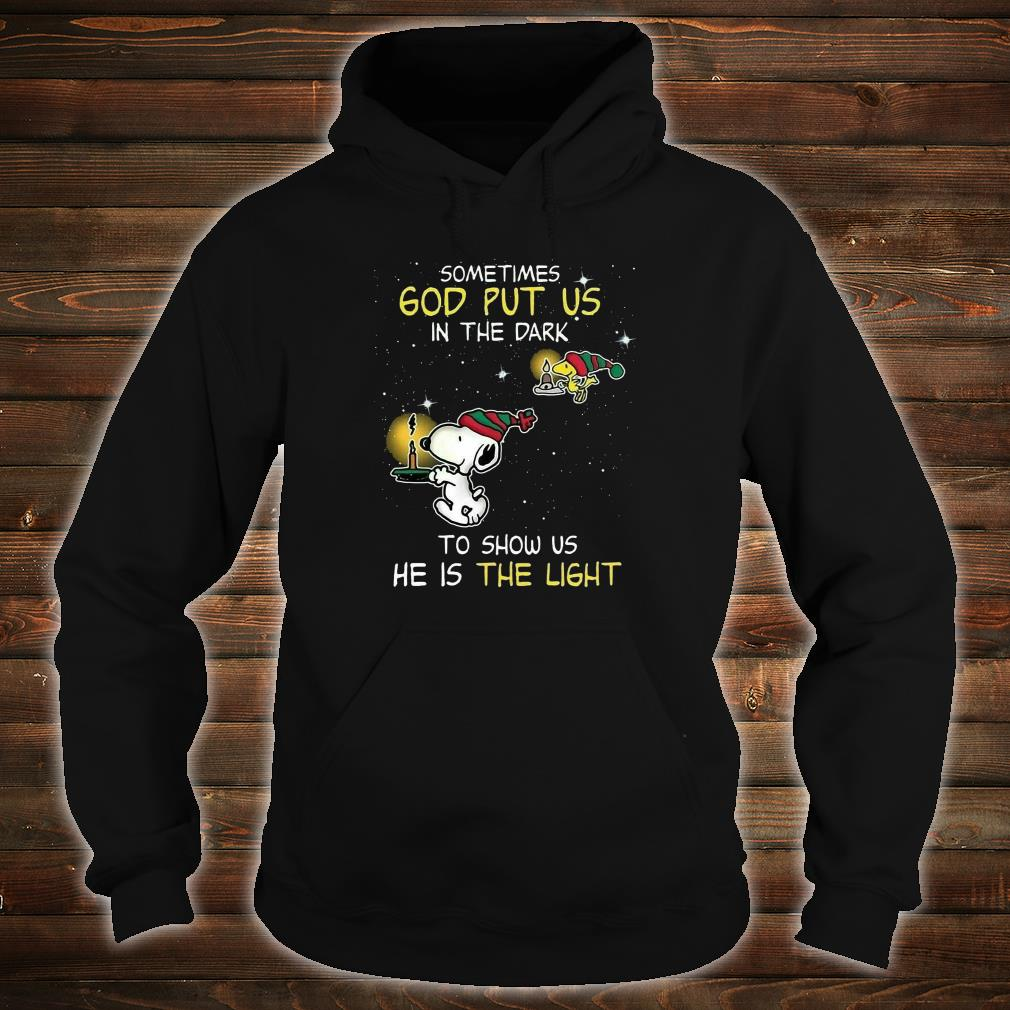 Sometimes God put us in the dark to show us he is the light shirt hoodie