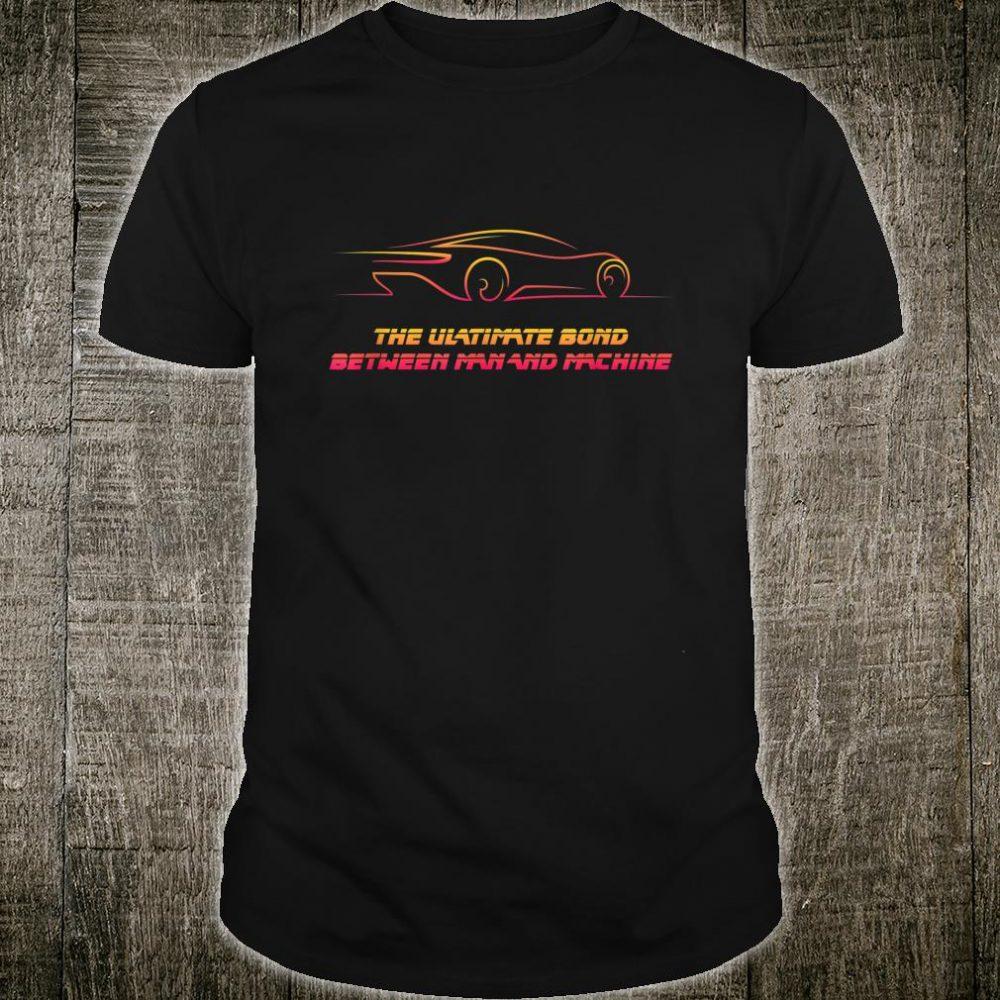 The Ultimate Bond Between Man and Machine Car Guy's Car Shirt