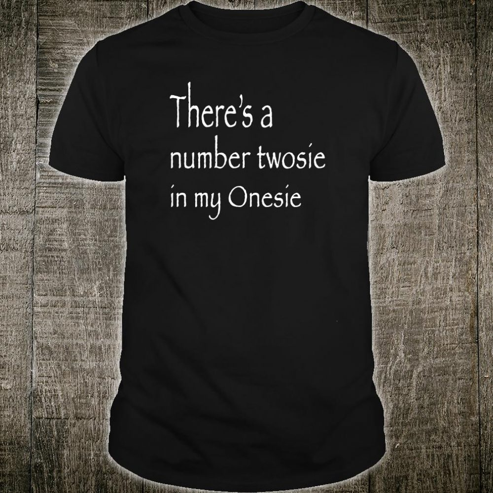 There's a number twoise in my Onesie shirt