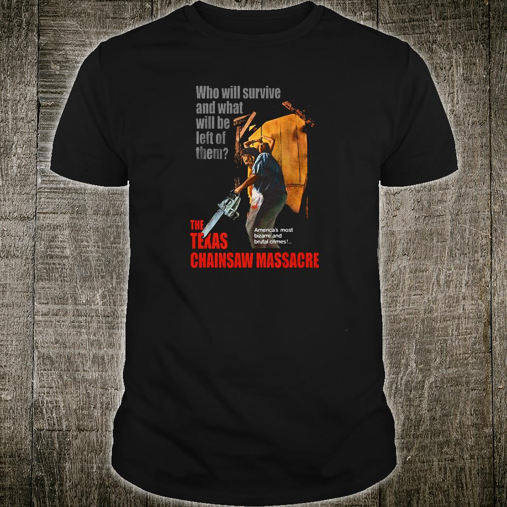 Who will survive and what will be left of them the Texas chainsaw massacre shirt