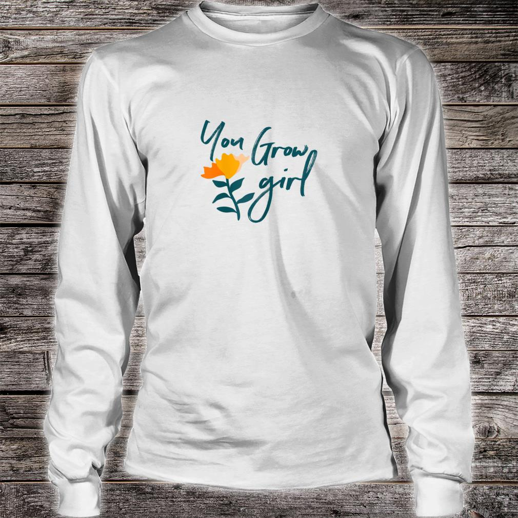 You Grow Girl, Grow Statement, Word of the Year Shirt long sleeved