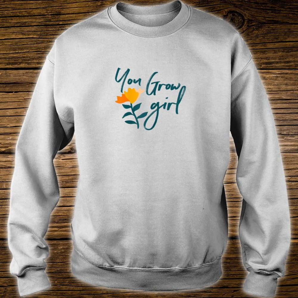 You Grow Girl, Grow Statement, Word of the Year Shirt sweater