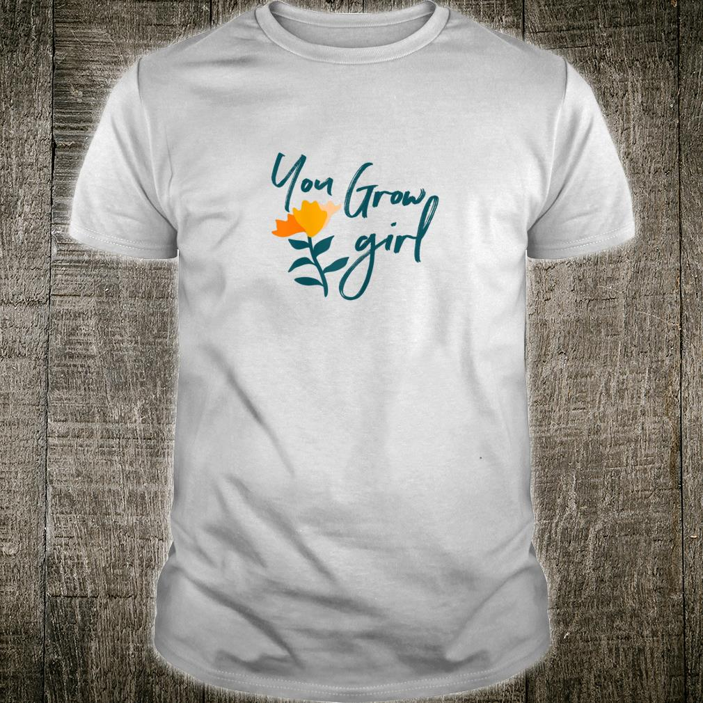 You Grow Girl, Grow Statement, Word of the Year Shirt